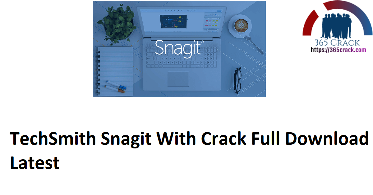 TechSmith Snagit With Crack Full Download Latest