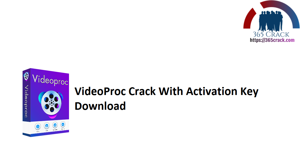 VideoProc Crack With Activation Key Download