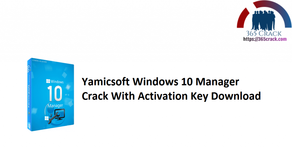 Yamicsoft Windows 10 Manager Crack With Activation Key Download
