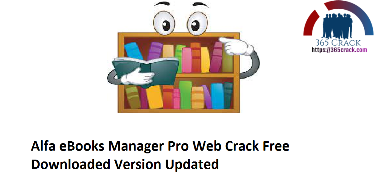 Alfa eBooks Manager Pro 8.4.61.1 / Web Crack Free Downloaded Version 2021 {Updated}
