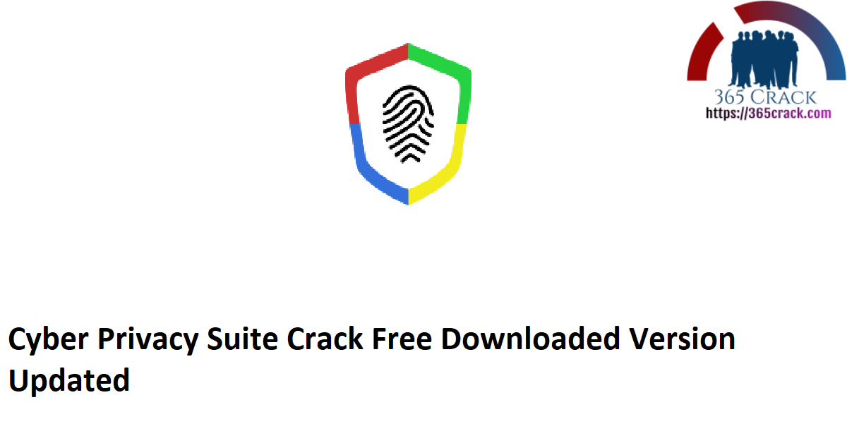 Cyber Privacy Suite Crack Free Downloaded Version Updated