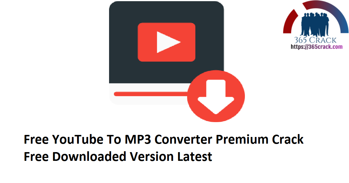 Free YouTube To MP3 Converter 4.3.41.122 Premium Crack Free Downloaded Version 2021 {Latest}
