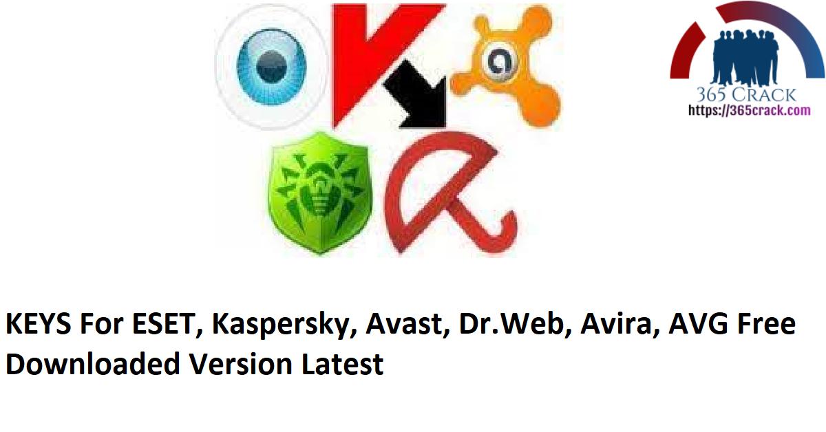 KEYS For ESET, Kaspersky, Avast, Dr.Web, Avira, AVG Free Downloaded Version Latest