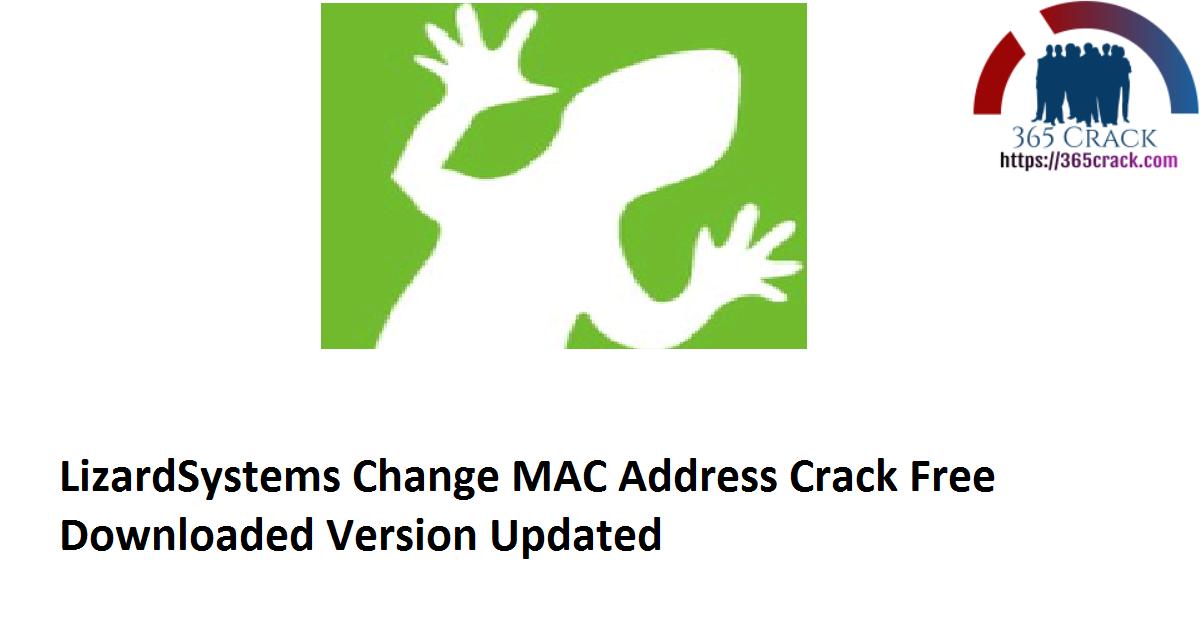 LizardSystems Change MAC Address 21.01 Crack Free Downloaded Version 2021 {Updated}