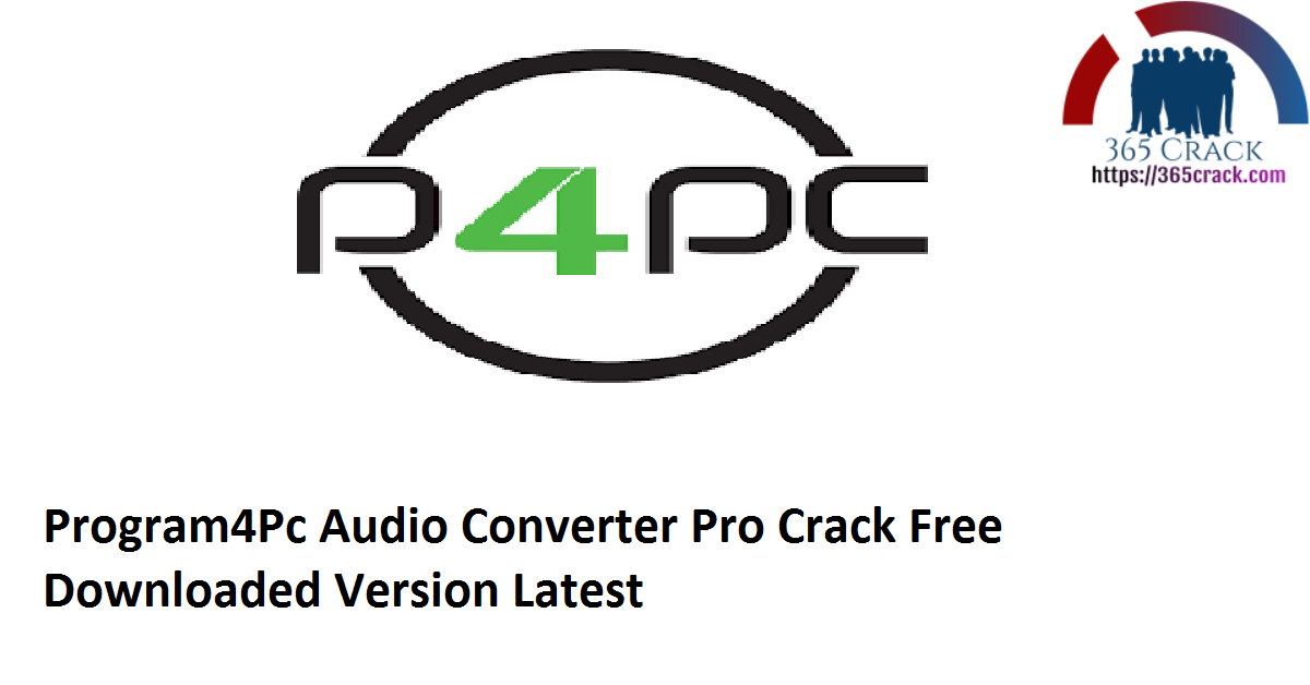 Program4Pc Audio Converter Pro 7.8 Crack Free Downloaded Version 2021 {Latest}