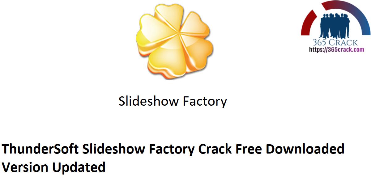 ThunderSoft Slideshow Factory 5.0.0 Crack Free {2021}