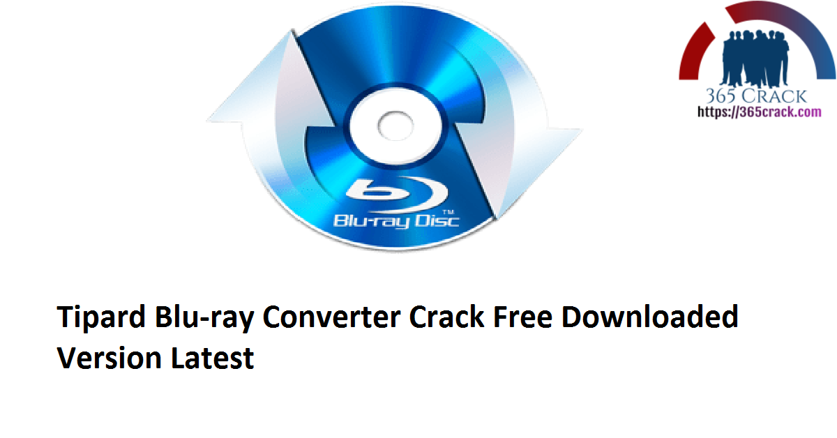 Tipard Blu-ray Converter 10.0.30 x64 Crack Free Downloaded Version 2021 {Latest}