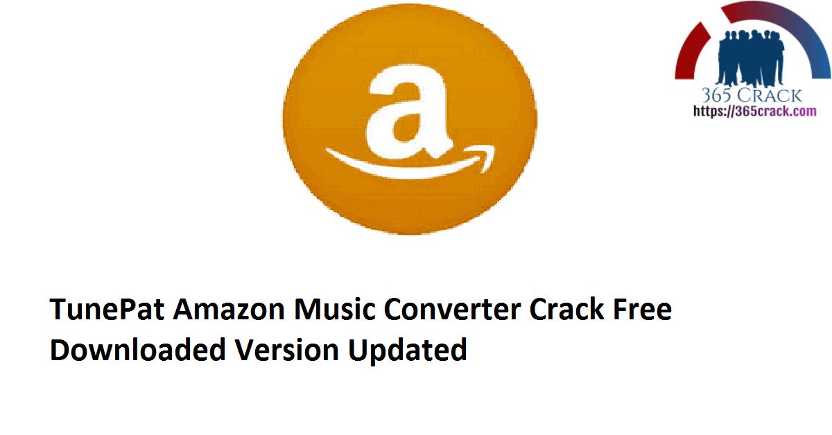 TunePat Amazon Music Converter 2.0.0 Crack Free Downloaded Version 2021 {Updated}